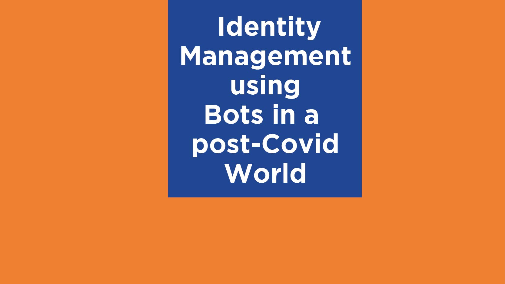 Virtual Meetup – Identity Management using Bots in a Post-Covid World post thumbnail image